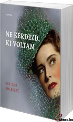 Karády Katalin: Ne kérdezd, ki voltam – Egy díva emlékére